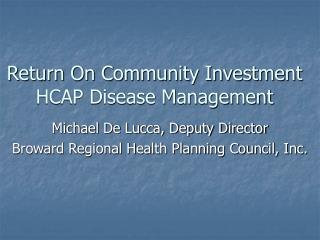Return On Community Investment  HCAP Disease Management