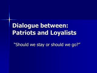 Dialogue between: Patriots and Loyalists