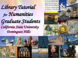 Library Tutorial for Humanities Graduate Students California State University Dominguez Hills