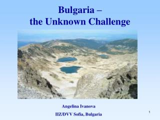 Bulgaria – the Unknown Challenge