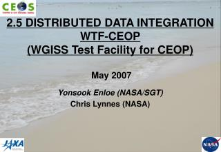 2.5 DISTRIBUTED DATA INTEGRATION WTF-CEOP (WGISS Test Facility for CEOP)  May 2007