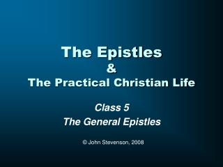 The Epistles  & The Practical Christian Life
