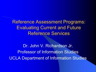 Reference Assessment Programs:  Evaluating Current and Future Reference Services