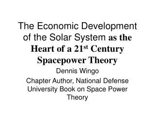The Economic Development of the Solar System  as the Heart of a 21 st  Century Spacepower Theory