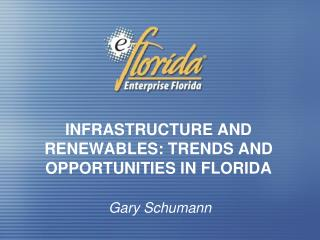 INFRASTRUCTURE AND RENEWABLES: TRENDS AND OPPORTUNITIES IN FLORIDA