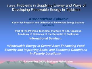Subject :  Problems in Supplying Energy and Ways of Developing Renewable Energy in Tajikistan