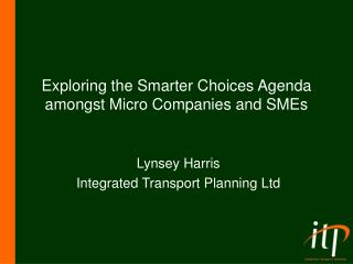 Exploring the Smarter Choices Agenda amongst Micro Companies and SMEs