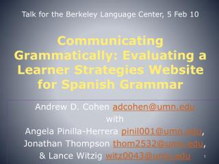 Talk for the Berkeley Language Center, 5 Feb 10 Communicating Grammatically: Evaluating a Learner Strategies Website for