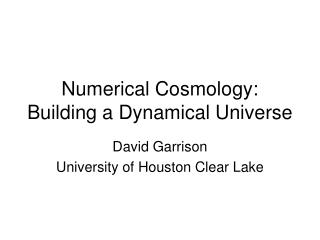 Numerical Cosmology: Building a Dynamical Universe
