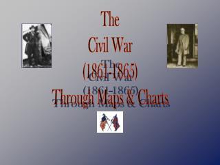 The Civil War (1861-1865) Through Maps & Charts