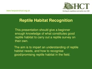This presentation should give a beginner enough knowledge of what constitutes good reptile habitat to carry out a reptil