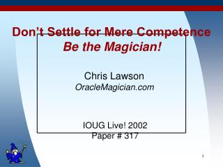 Don't Settle for Mere Competence Be the Magician!