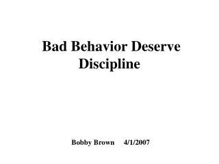Bad Behavior Deserve Discipline