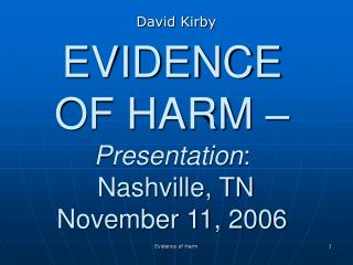 EVIDENCE OF HARM –  Presentation :  Nashville, TN November 11, 2006