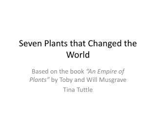 Seven Plants that Changed the World