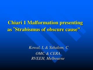 "Chiari 1 Malformation presenting as  "" Strabismus of obscure cause"""