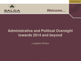 Administrative and Political Oversight towards 2014 and beyond