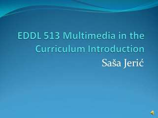 EDDL 513 Multimedia Introduction