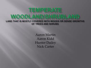 Temperate Woodland/Shrubland Land that is mostly covered with Woods or dense growths of trees and shrubs