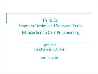 IS 0020  Program Design and Software Tools Introduction to C++ Programming
