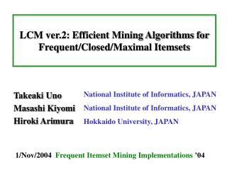 LCM ver.2: Efficient Mining Algorithms for Frequent/Closed/Maximal Itemsets