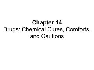 Chapter 14 Drugs: Chemical Cures, Comforts, and Cautions