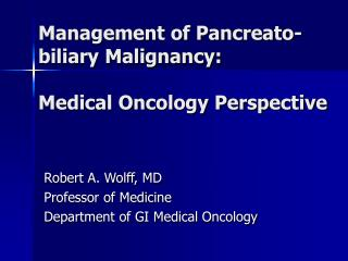 Management of Pancreato-biliary Malignancy:  Medical Oncology Perspective