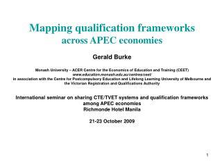 Mapping qualification frameworks across APEC economies Gerald Burke Monash University – ACER Centre for the Economics of