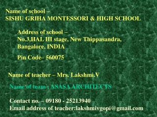 Name of school –  SISHU GRIHA MONTESSORI & HIGH SCHOOL