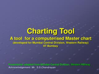 Charting Tool  A tool  for a computerised Master chart developed for Mumbai Central Division, Western Railway  IIT Bomba