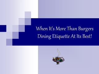 When It's More Than Burgers  Dining Etiquette At Its Best!