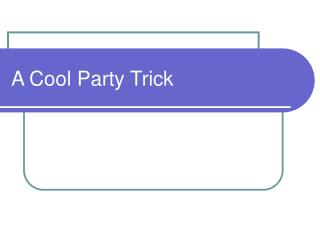 A Cool Party Trick