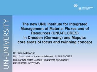 The new UNU Institute for Integrated Management of Material Fluxes and of Resources UNU-FLORES  in Dresden Germany and M