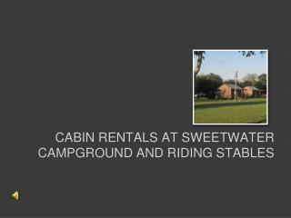 Cabin Rentals at sweetwater Campground and riding stables