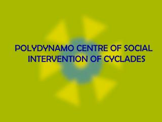 POLYDYNAMO CENTRE OF SOCIAL INTERVENTION OF CYCLADES