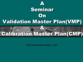 A Seminar On Validation Master Plan(VMP) & Calibration Master Plan(CMP)