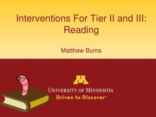 Interventions For Tier II and III: Reading Matthew Burns