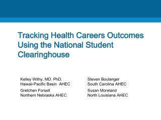 Tracking Health Careers Outcomes  Using the National Student Clearinghouse