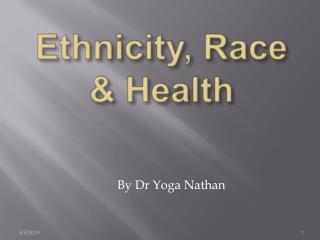 Ethnicity, Race & Health
