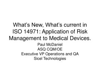 What s New, What s current in ISO 14971: Application of Risk Management to Medical Devices.