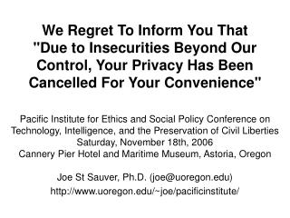 "We Regret To Inform You That  ""Due to Insecurities Beyond Our Control, Your Privacy Has Been Cancelled For Your Con"