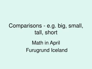 Comparisons - e.g. big, small, tall, short