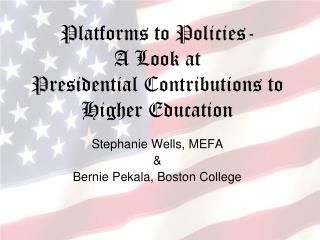 Platforms to Policies-  A Look at  Presidential Contributions to  Higher Education