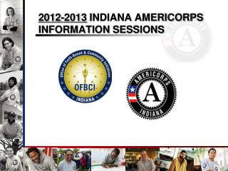 2012-2013  INDIANA AMERICORPS INFORMATION SESSIONS