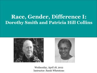 Race, Gender, Difference I: Dorothy Smith and Patricia Hill Collins