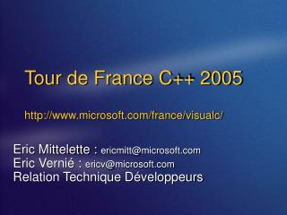 Tour de France C++ 2005 http://www.microsoft.com/france/visualc/
