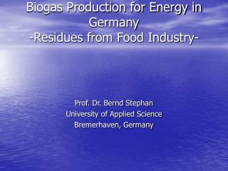 Biogas Production for Energy in Germany -Residues from Food Industry-