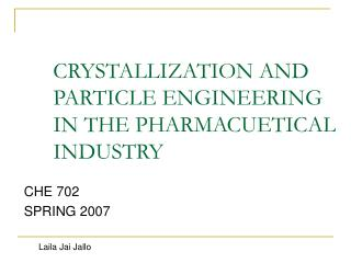 CRYSTALLIZATION AND PARTICLE ENGINEERING IN THE PHARMACUETICAL INDUSTRY