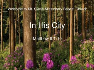 Welcome to Mt. Sylvia Missionary Baptist Church  In His City  Matthew 9:1-10