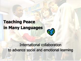 Teaching Peace    in Many Languages International collaboration  to advance social and emotional learning